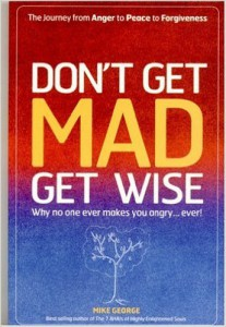 Don't Get Mad, Get Wise: Why No One Ever Makes You Angry... Ever!