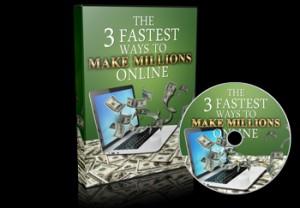 3 Fastest Ways To Make Millions Online